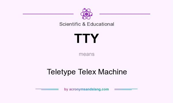 What does TTY mean? It stands for Teletype Telex Machine