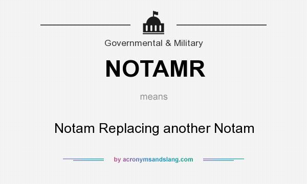 What does NOTAMR mean? It stands for Notam Replacing another Notam
