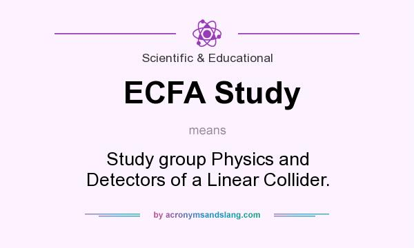 What does ECFA Study mean? It stands for Study group Physics and Detectors of a Linear Collider.