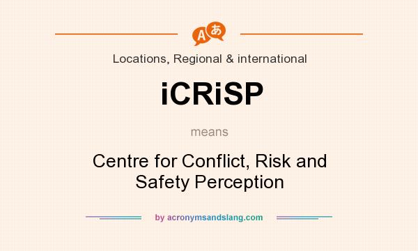 What does iCRiSP mean? It stands for Centre for Conflict, Risk and Safety Perception