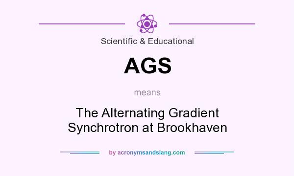 What does AGS mean? It stands for The Alternating Gradient Synchrotron at Brookhaven