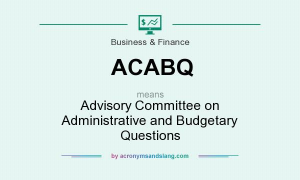 What does ACABQ mean? It stands for Advisory Committee on Administrative and Budgetary Questions