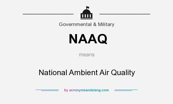 What does NAAQ mean? It stands for National Ambient Air Quality