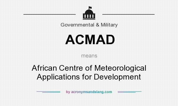 What does ACMAD mean? It stands for African Centre of Meteorological Applications for Development