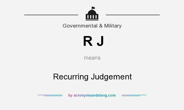 What does R J mean? It stands for Recurring Judgement