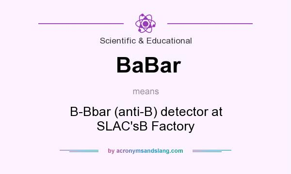 What does BaBar mean? It stands for B-Bbar (anti-B) detector at SLAC`sB Factory