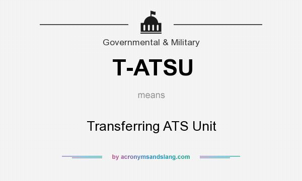 What does T-ATSU mean? It stands for Transferring ATS Unit