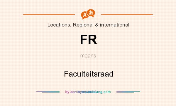 What does FR mean? It stands for Faculteitsraad