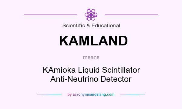 What does KAMLAND mean? It stands for KAmioka Liquid Scintillator Anti-Neutrino Detector