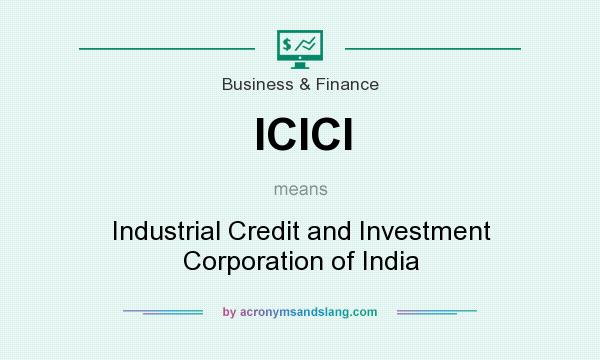 What does ICICI mean? It stands for Industrial Credit and Investment Corporation of India