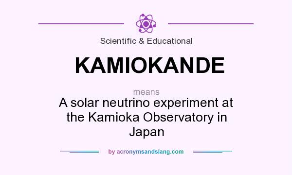 What does KAMIOKANDE mean? It stands for A solar neutrino experiment at the Kamioka Observatory in Japan