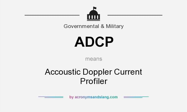 What does ADCP mean? It stands for Accoustic Doppler Current Profiler