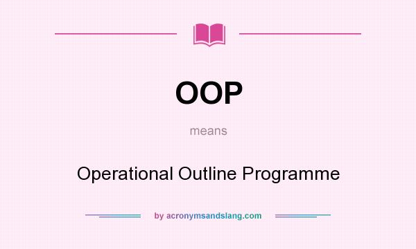 What does OOP mean? It stands for Operational Outline Programme