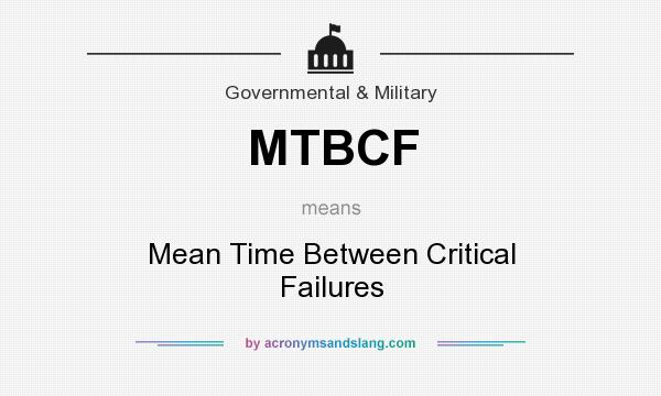 What does MTBCF mean? It stands for Mean Time Between Critical Failures