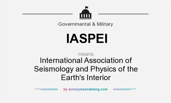 What does IASPEI mean? It stands for International Association of Seismology and Physics of the Earth`s Interior