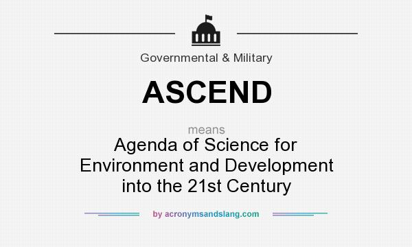 What does ASCEND mean? It stands for Agenda of Science for Environment and Development into the 21st Century