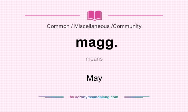What does magg. mean? It stands for May