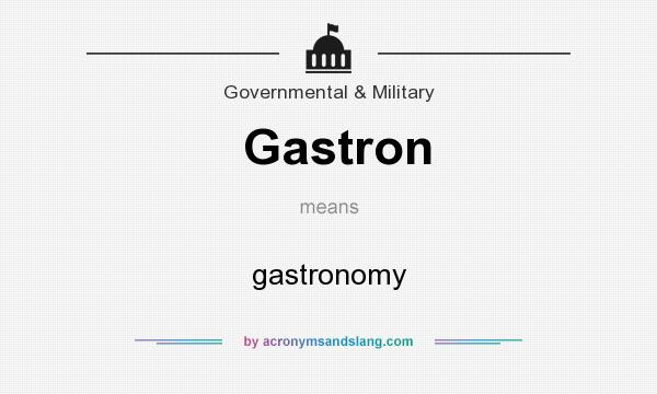 What does Gastron mean? It stands for gastronomy