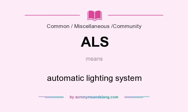 What does ALS mean? It stands for automatic lighting system
