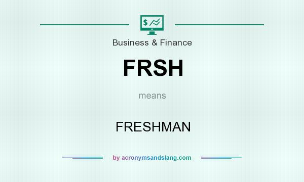 What does FRSH mean? It stands for FRESHMAN