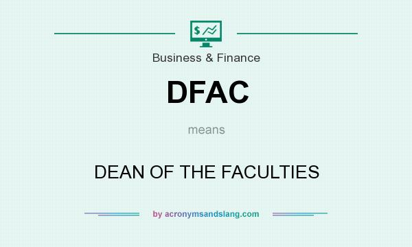 What does DFAC mean? It stands for DEAN OF THE FACULTIES