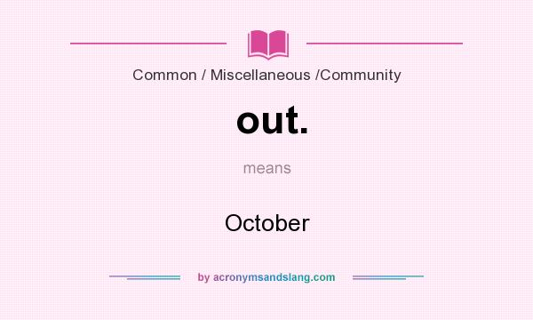 What does out. mean? It stands for October