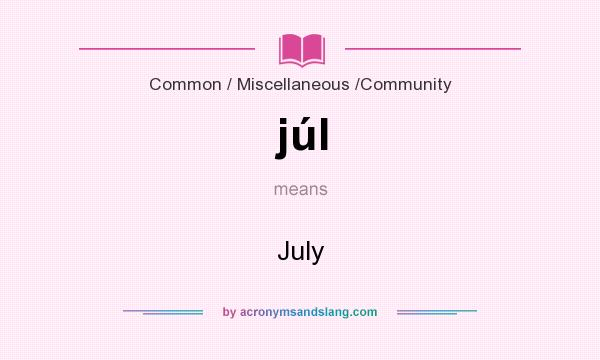 What does júl mean? It stands for July