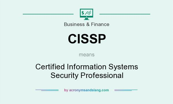 What does CISSP mean? It stands for Certified Information Systems Security Professional