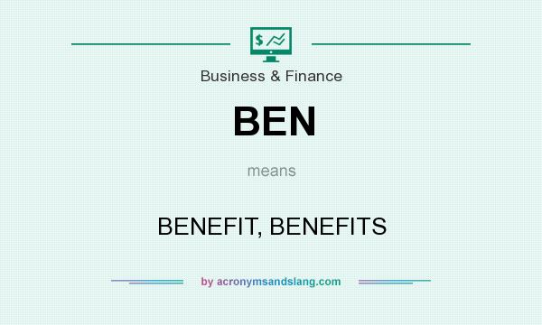 What does BEN mean? It stands for BENEFIT, BENEFITS