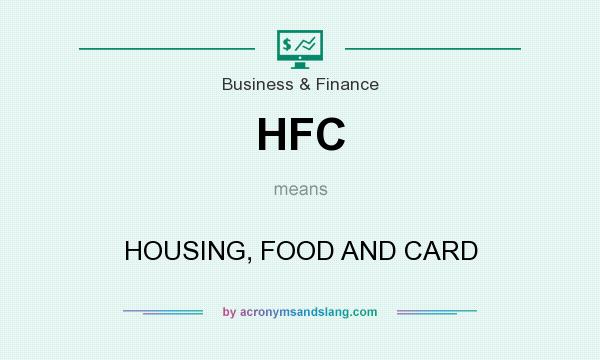 What does HFC mean? It stands for HOUSING, FOOD AND CARD
