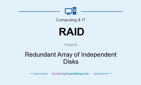 What does RAID mean? It stands for Redundant Array of Independent Disks