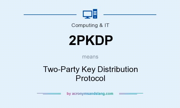 What does 2PKDP mean? It stands for Two-Party Key Distribution Protocol