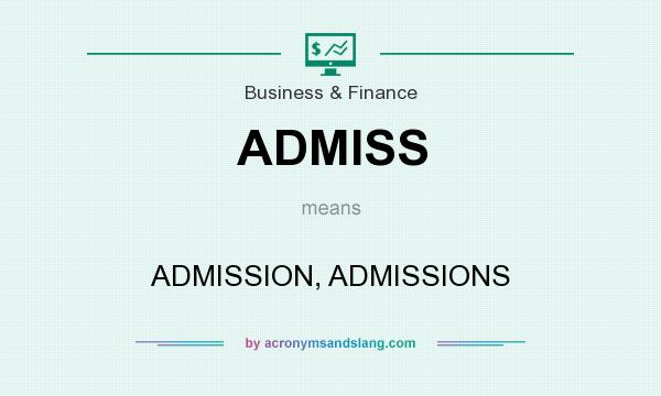 What does ADMISS mean? It stands for ADMISSION, ADMISSIONS