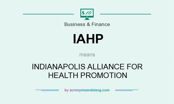 What does IAHP mean? It stands for INDIANAPOLIS ALLIANCE FOR HEALTH PROMOTION