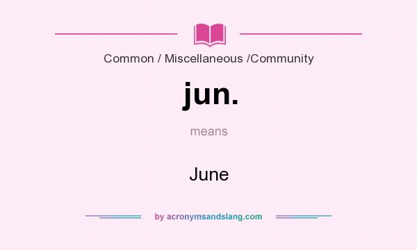 What does jun. mean? It stands for June