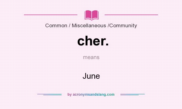 What does cher. mean? It stands for June