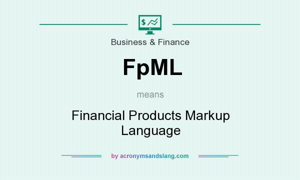 What does FpML mean? It stands for Financial Products Markup Language