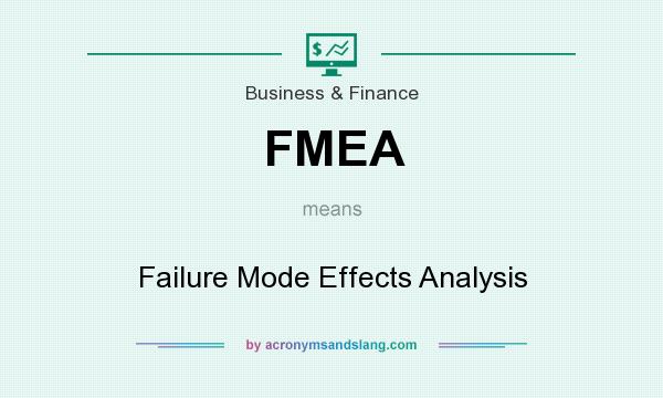 What does FMEA mean? It stands for Failure Mode Effects Analysis
