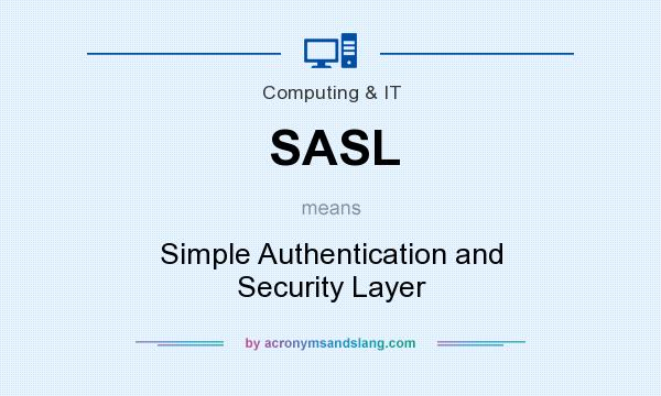 What does SASL mean? It stands for Simple Authentication and Security Layer