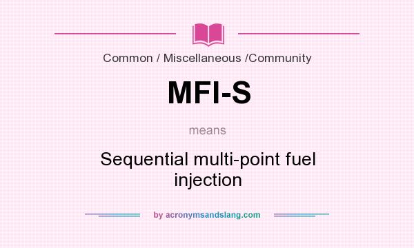 What does MFI-S mean? It stands for Sequential multi-point fuel injection