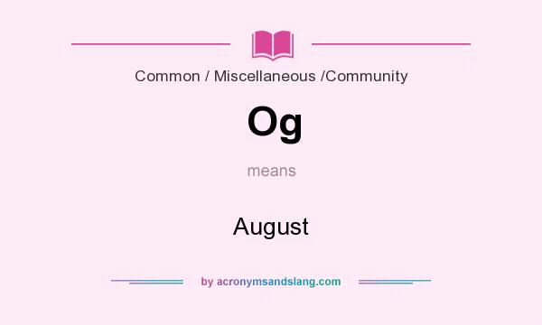 What does Og mean? It stands for August