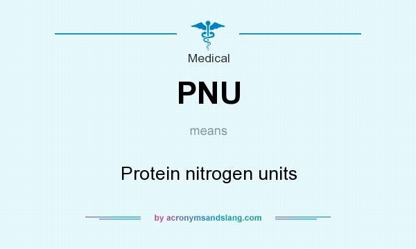 What does PNU mean? It stands for Protein nitrogen units