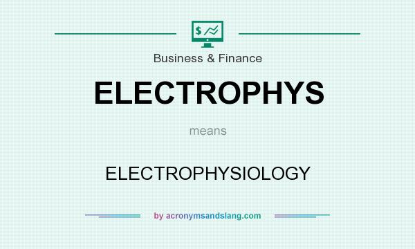 What does ELECTROPHYS mean? It stands for ELECTROPHYSIOLOGY