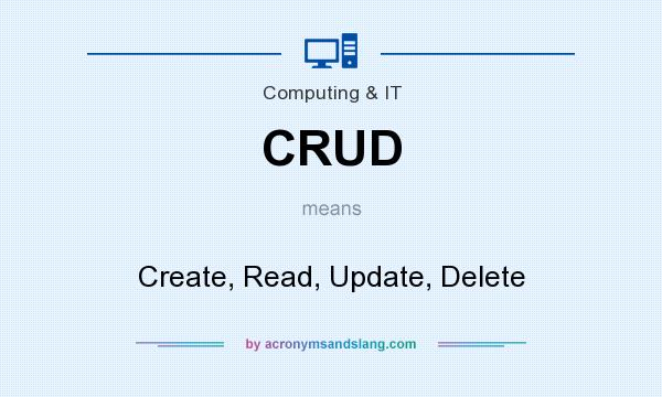 What does CRUD mean? It stands for Create, Read, Update, Delete