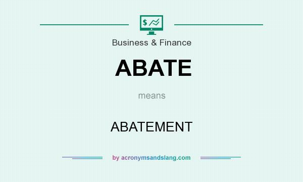 What does ABATE mean? It stands for ABATEMENT