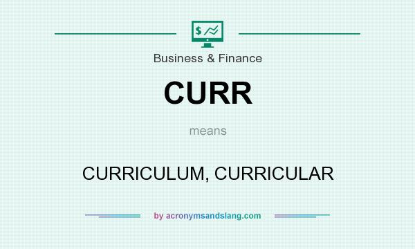 What does CURR mean? It stands for CURRICULUM, CURRICULAR