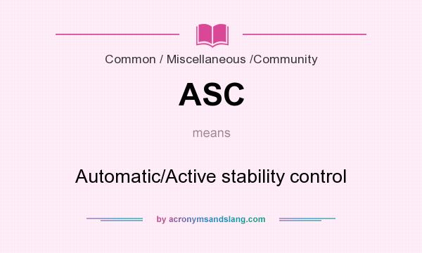What does ASC mean? It stands for Automatic/Active stability control