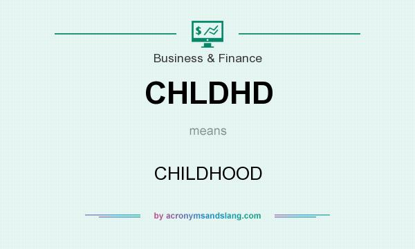 What does CHLDHD mean? It stands for CHILDHOOD