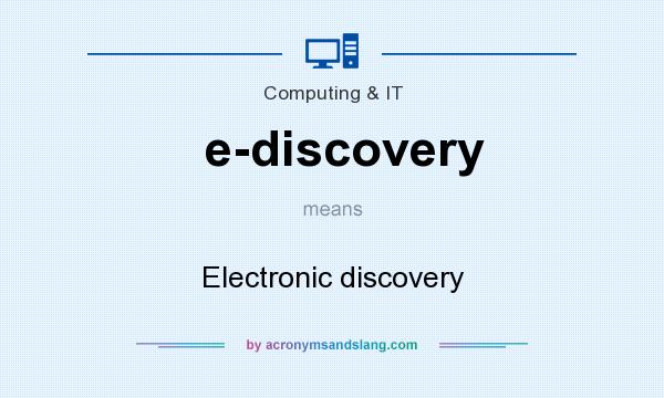 What does e-discovery mean? It stands for Electronic discovery