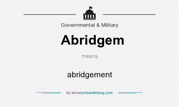 What does Abridgem mean? It stands for abridgement
